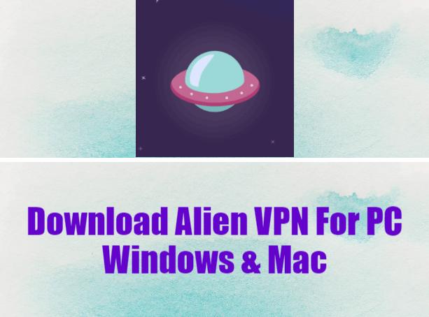 Alien VPN For PC Windows & Mac Download