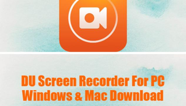 DU Screen Recorder For PC Windows & Mac Download
