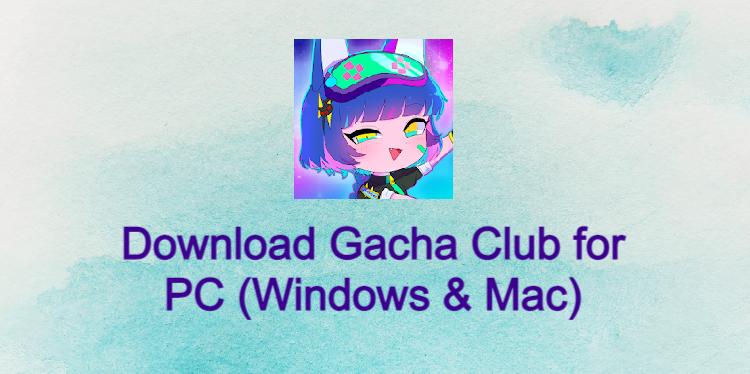 Gacha Club for PC