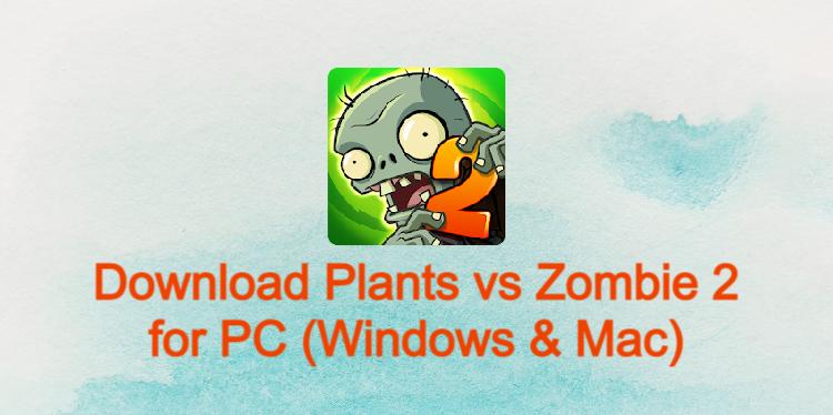 Plants vs Zombie 2 for PC